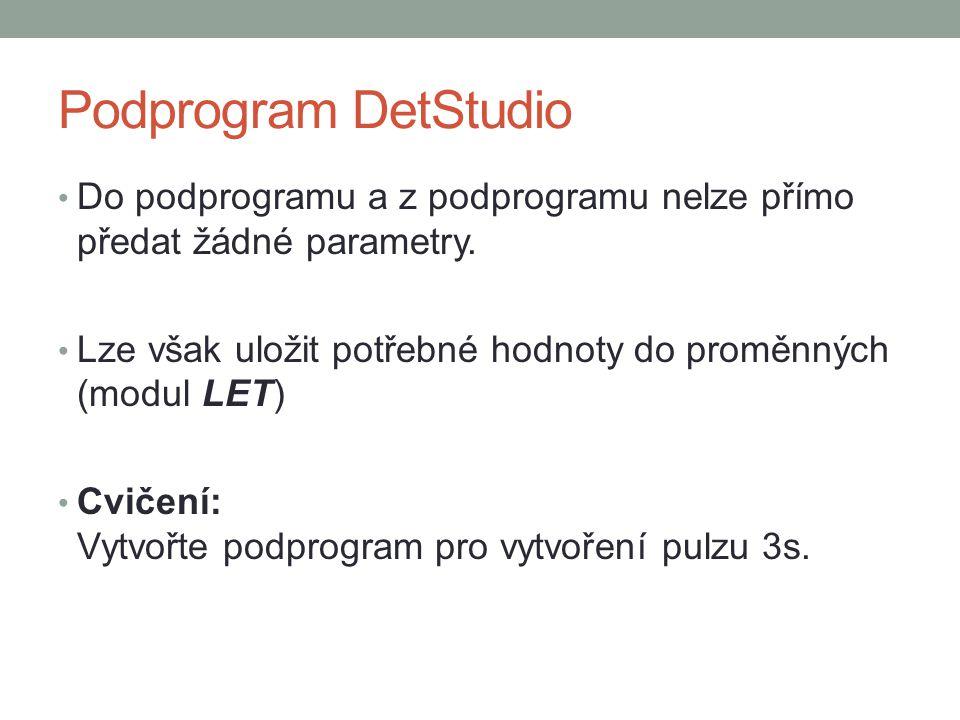 Podprogram DetStudio Do podprogramu a z podprogramu nelze přímo předat žádné parametry. Lze však uložit potřebné hodnoty do proměnných (modul LET) Cvi
