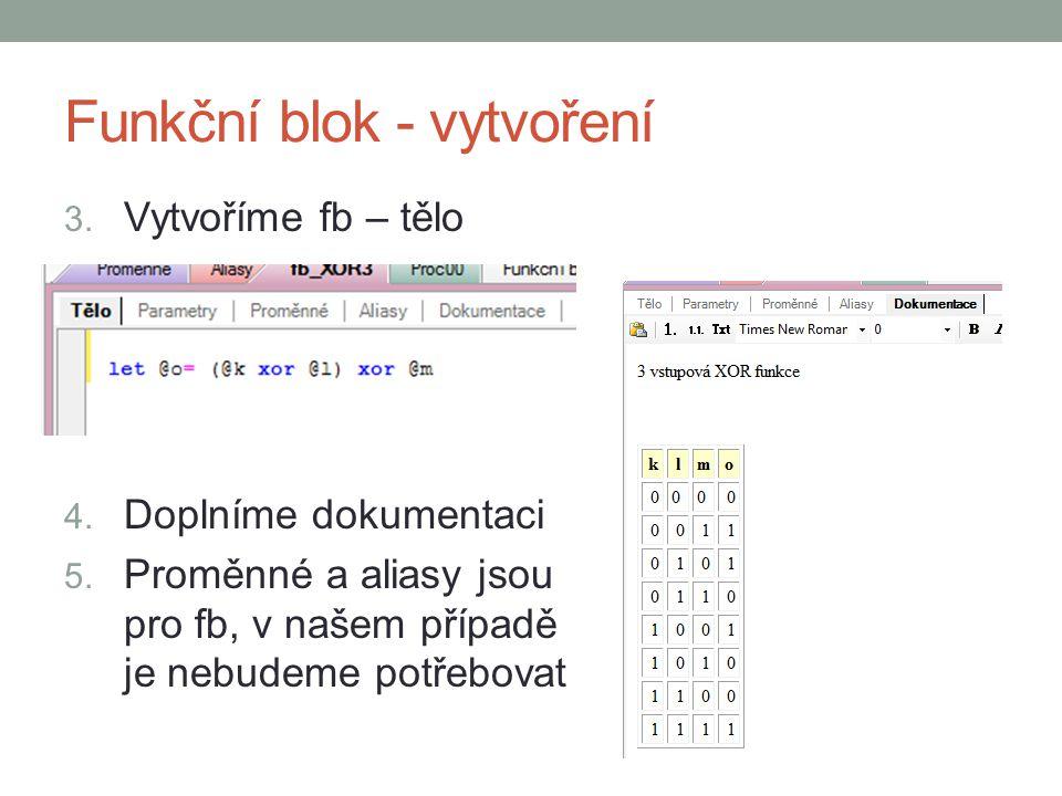 Funkční blok - vytvoření 3. Vytvoříme fb – tělo 4. Doplníme dokumentaci 5. Proměnné a aliasy jsou pro fb, v našem případě je nebudeme potřebovat