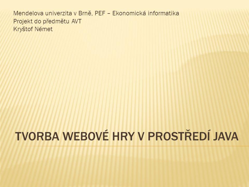 TVORBA WEBOVÉ HRY V PROSTŘEDÍ JAVA Mendelova univerzita v Brně, PEF – Ekonomická informatika Projekt do předmětu AVT Kryštof Német