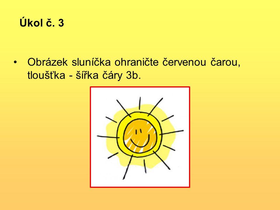 Úkol č. 3 Obrázek sluníčka ohraničte červenou čarou, tloušťka - šířka čáry 3b.