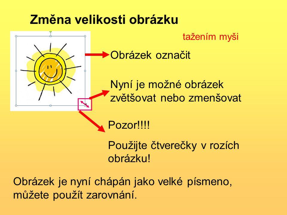 Obrázek označit Nyní je možné obrázek zvětšovat nebo zmenšovat Pozor!!!.