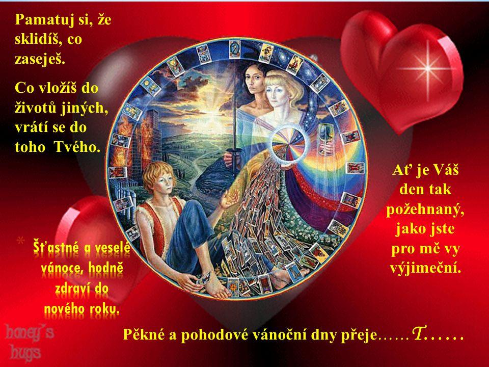 A ž rozsvítí se sv ě tla sví č ek, a ž zazní zp ě vy od jesli č ek, a ž narodí se Kristus Pán, a ť vejde také tiše k Vám a svou malou dlaní ud ě lí sv