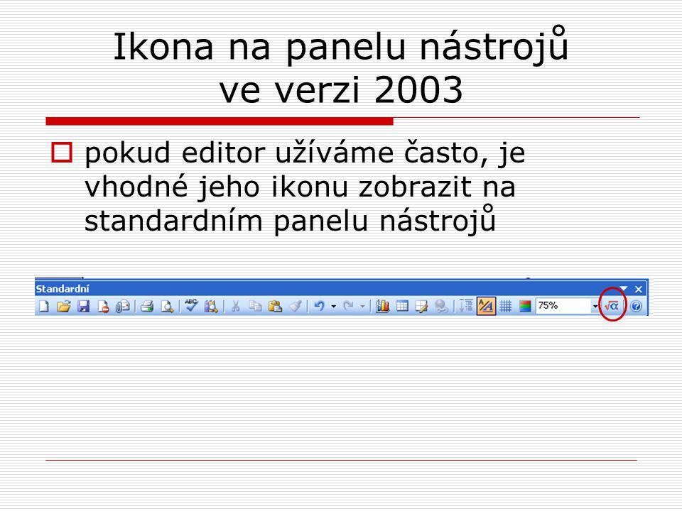 Ikona na panelu nástrojů ve verzi 2003  pokud editor užíváme často, je vhodné jeho ikonu zobrazit na standardním panelu nástrojů