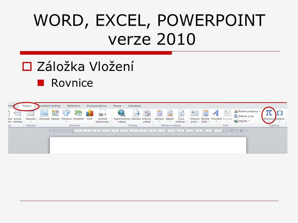 WORD, EXCEL, POWERPOINT verze 2010  Záložka Vložení Rovnice