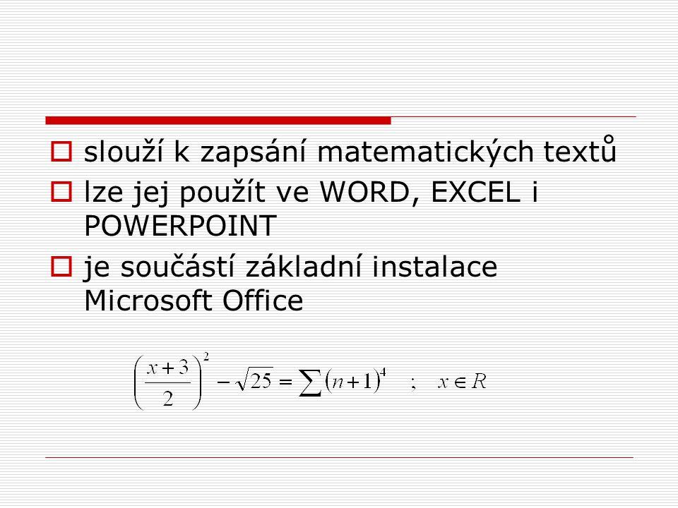  slouží k zapsání matematických textů  lze jej použít ve WORD, EXCEL i POWERPOINT  je součástí základní instalace Microsoft Office