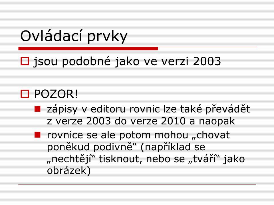 Ovládací prvky  jsou podobné jako ve verzi 2003  POZOR! zápisy v editoru rovnic lze také převádět z verze 2003 do verze 2010 a naopak rovnice se ale