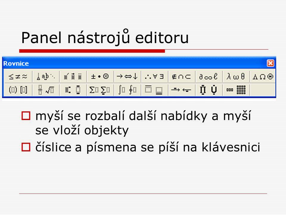 Panel nástrojů editoru  myší se rozbalí další nabídky a myší se vloží objekty  číslice a písmena se píší na klávesnici
