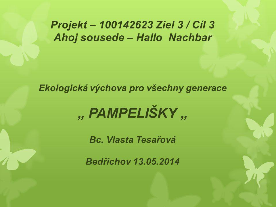 """Projekt – 100142623 Ziel 3 / Cíl 3 Ahoj sousede – Hallo Nachbar Ekologická výchova pro všechny generace """" PAMPELIŠKY """" Bc."""