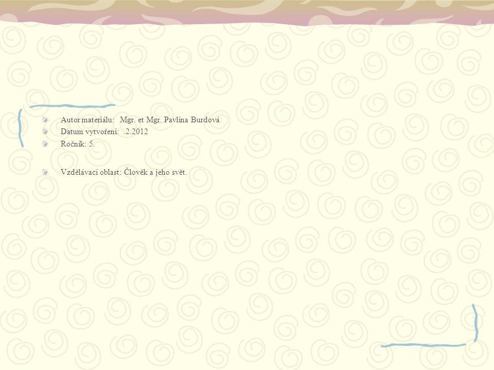 Autor materiálu: Mgr. et Mgr. Pavlína Burdová Datum vytvoření:.2.2012 Ročník: 5. Vzdělávací oblast: Člověk a jeho svět.