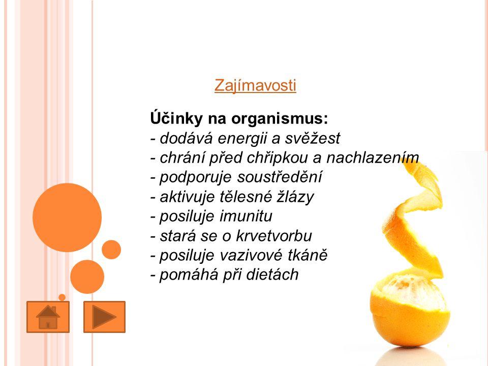Zajímavosti Účinky na organismus: - dodává energii a svěžest - chrání před chřipkou a nachlazením - podporuje soustředění - aktivuje tělesné žlázy - p