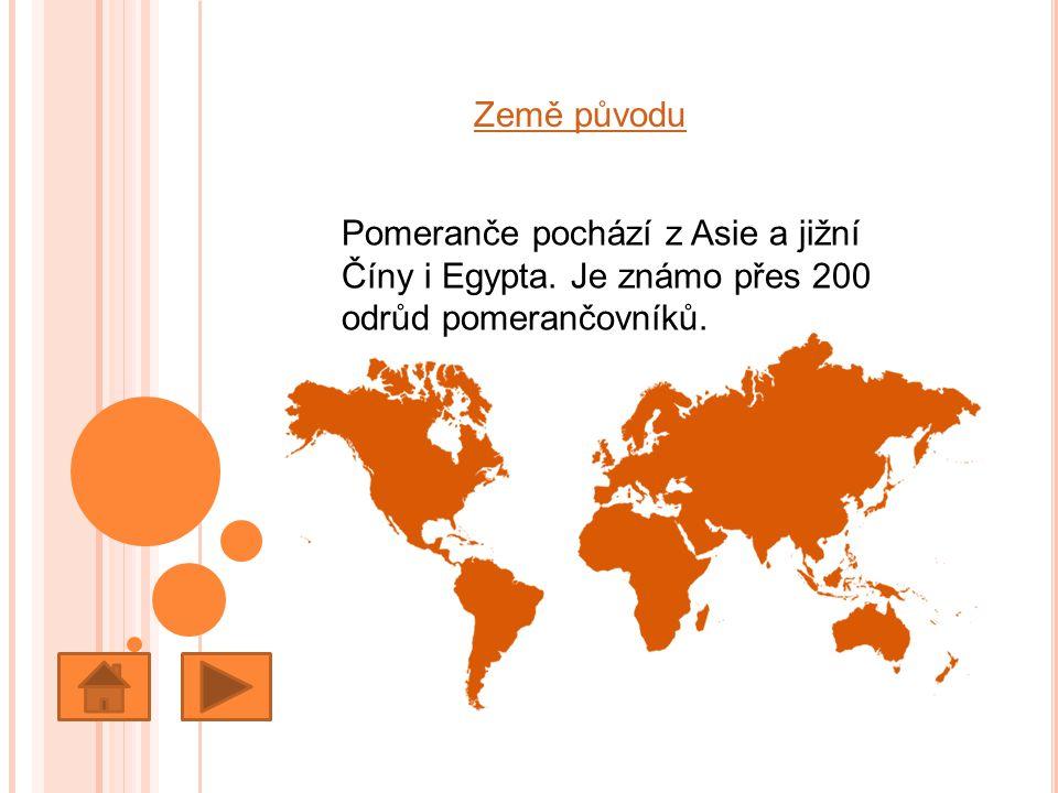 Země původu Pomeranče pochází z Asie a jižní Číny i Egypta. Je známo přes 200 odrůd pomerančovníků.