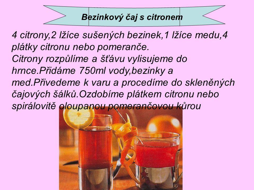 Bezinkový čaj s citronem 4 citrony,2 lžíce sušených bezinek,1 lžíce medu,4 plátky citronu nebo pomeranče. Citrony rozpůlíme a šťávu vylisujeme do hrnc
