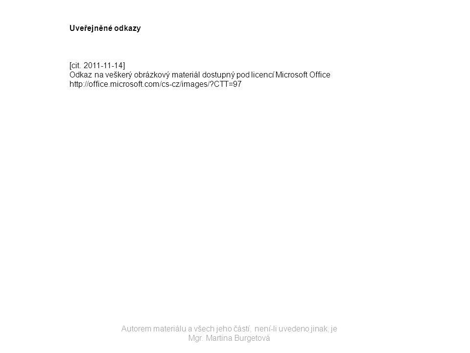 Autorem materiálu a všech jeho částí, není-li uvedeno jinak, je Mgr. Martina Burgetová Uveřejněné odkazy [cit. 2011-11-14] Odkaz na veškerý obrázkový