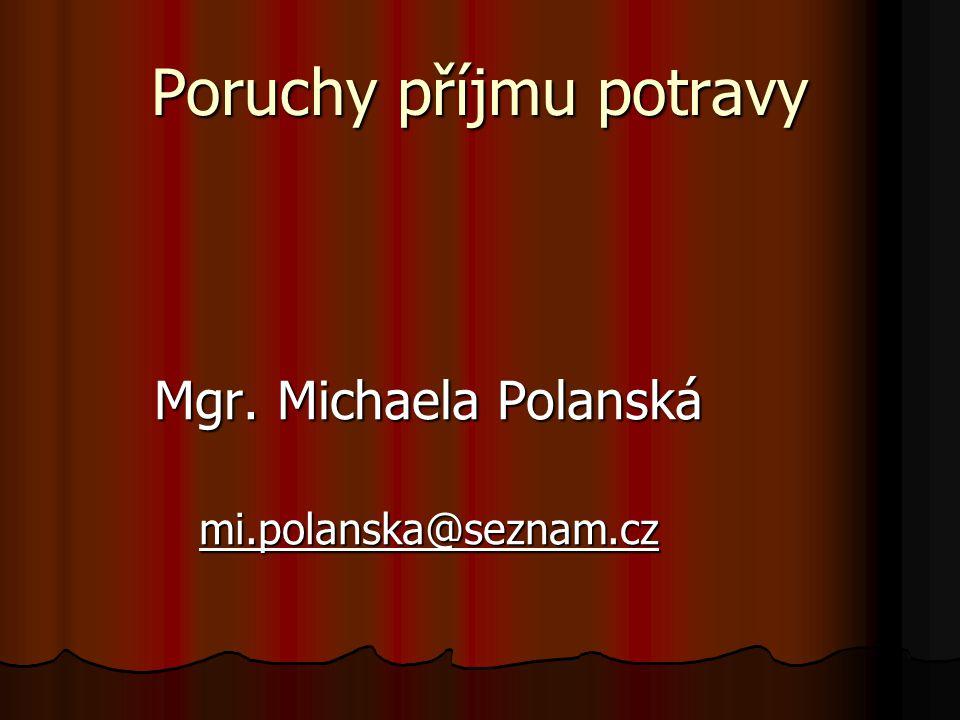 Poruchy příjmu potravy Mgr. Michaela Polanská mi.polanska@seznam.cz
