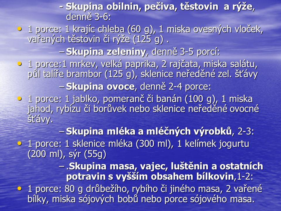 - Skupina obilnin, pečiva, těstovin a rýže, denně 3-6: 1 porce: 1 krajíc chleba (60 g), 1 miska ovesných vloček, vařených těstovin či rýže (125 g). 1