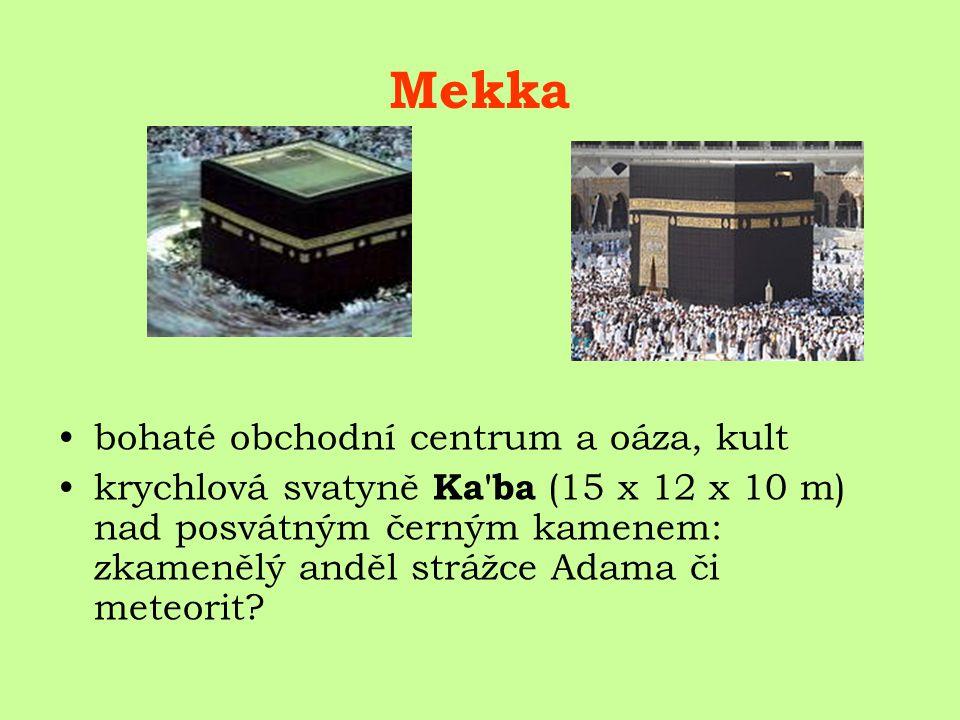 Mekka bohaté obchodní centrum a oáza, kult krychlová svatyně Ka ba (15 x 12 x 10 m) nad posvátným černým kamenem: zkamenělý anděl strážce Adama či meteorit?