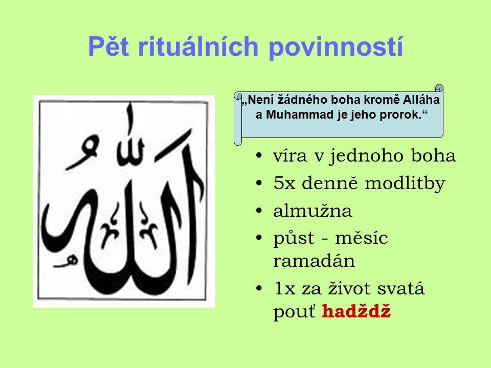 """Pět rituálních povinností víra v jednoho boha 5x denně modlitby almužna půst - měsíc ramadán 1x za život svatá pouť hadždž """"Není žádného boha kromě Alláha a Muhammad je jeho prorok."""