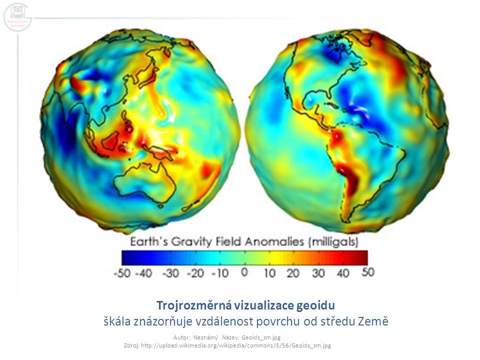 Trojrozměrná vizualizace geoidu škála znázorňuje vzdálenost povrchu od středu Země Autor: Neznámý Název: Geoids_sm.jpg Zdroj: http://upload.wikimedia.