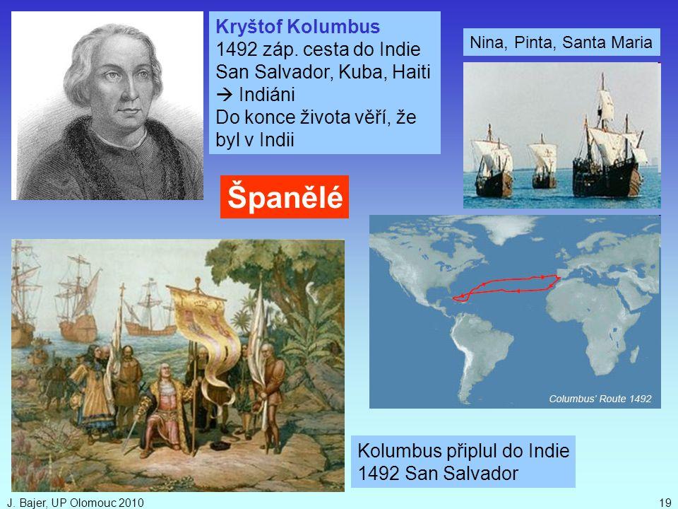 J. Bajer, UP Olomouc 201019 Kryštof Kolumbus 1492 záp. cesta do Indie San Salvador, Kuba, Haiti  Indiáni Do konce života věří, že byl v Indii Španělé