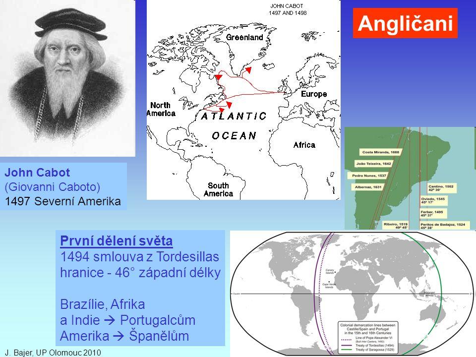 J. Bajer, UP Olomouc 201021 John Cabot (Giovanni Caboto) 1497 Severní Amerika Angličani První dělení světa 1494 smlouva z Tordesillas hranice - 46° zá