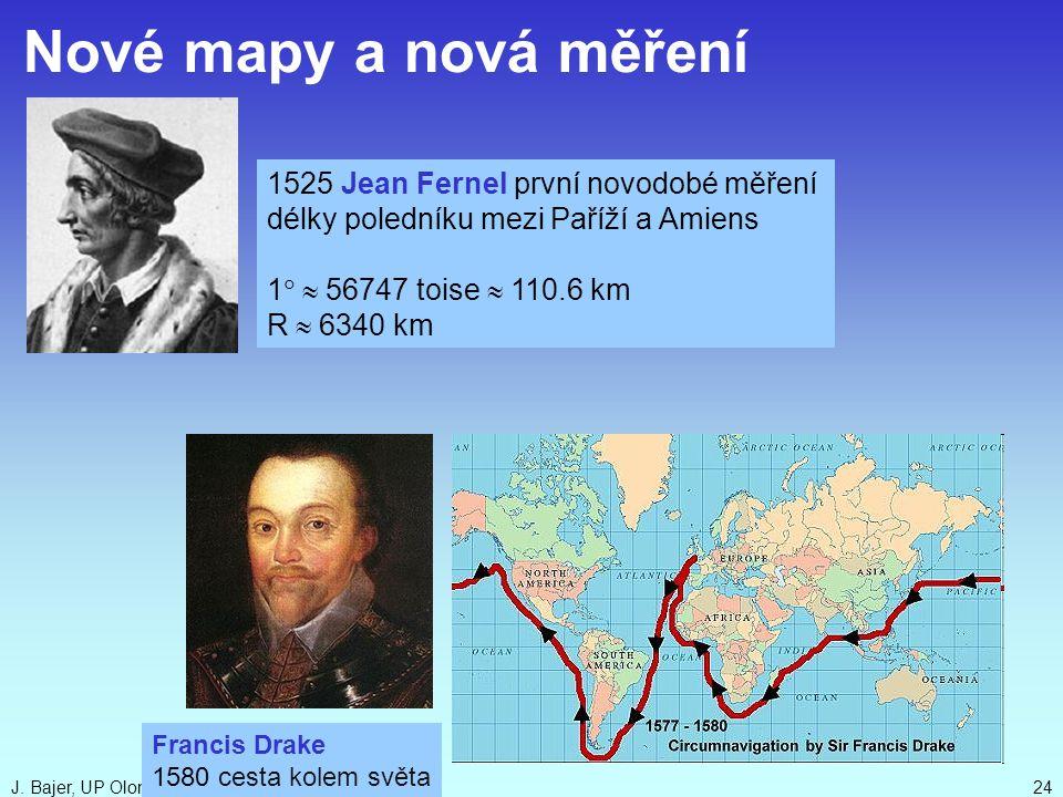 J. Bajer, UP Olomouc 201024 1525 Jean Fernel první novodobé měření délky poledníku mezi Paříží a Amiens 1  56747 toise  110.6 km R  6340 km N