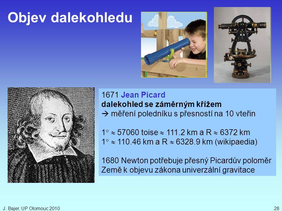 J. Bajer, UP Olomouc 201028 1671 Jean Picard dalekohled se záměrným křížem  měření poledníku s přesností na 10 vteřin 1   57060 toise  111.2 km