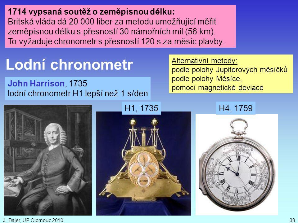 J. Bajer, UP Olomouc 201038 John Harrison, 1735 lodní chronometr H1 lepší než 1 s/den H1, 1735H4, 1759 Lodní chronometr 1714 vypsaná soutěž o zeměpisn