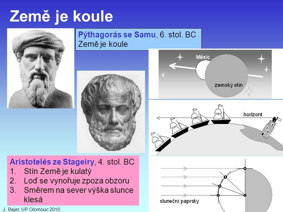 J. Bajer, UP Olomouc 20105 Pýthagorás se Samu, 6. stol. BC Země je koule Aristotelés ze Stageiry, 4. stol. BC 1.Stín Země je kulatý 2.Loď se vynořuje