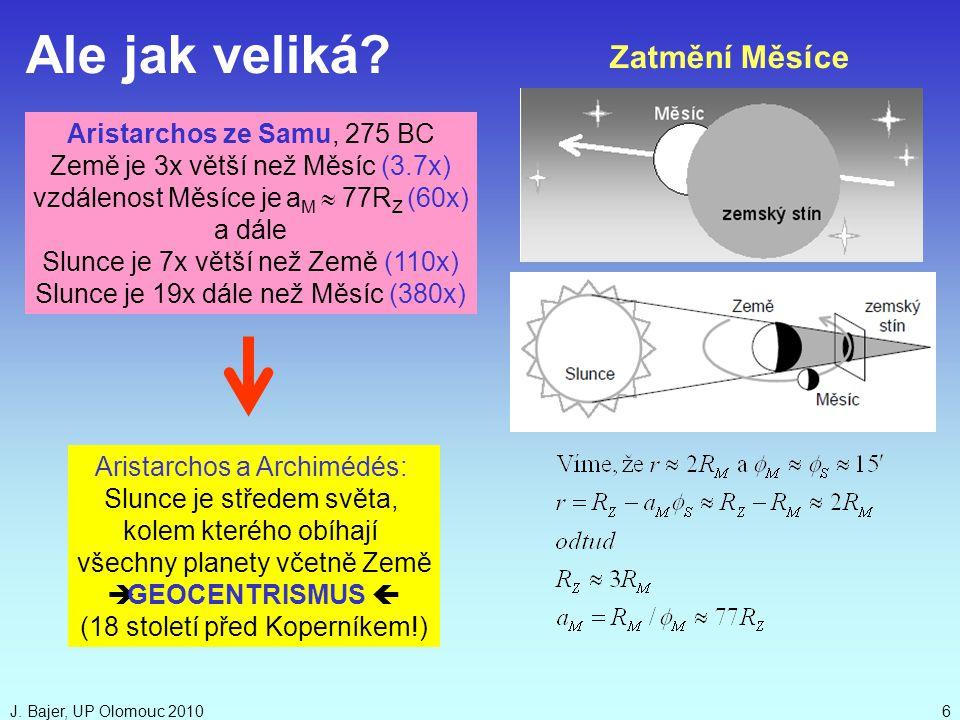 J. Bajer, UP Olomouc 20106 Aristarchos ze Samu, 275 BC Země je 3x větší než Měsíc (3.7x) vzdálenost Měsíce je  a M  77R Z (60x) a dále Slunce je 7x