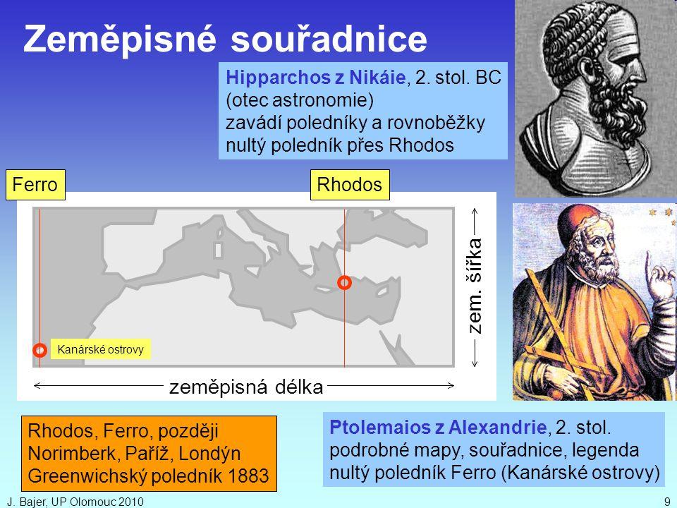 J. Bajer, UP Olomouc 20109 zeměpisná délka zem. šířka Hipparchos z Nikáie, 2. stol. BC (otec astronomie) zavádí poledníky a rovnoběžky nultý poledník