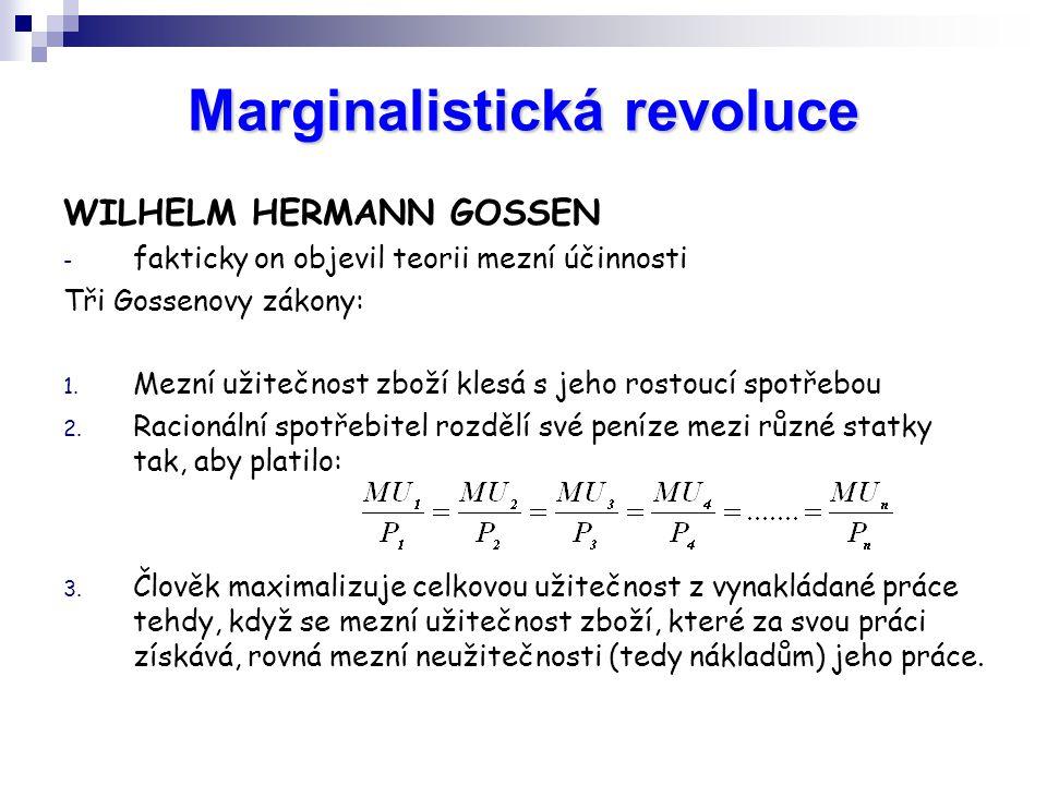 Marginalistická revoluce WILHELM HERMANN GOSSEN - fakticky on objevil teorii mezní účinnosti Tři Gossenovy zákony: 1. Mezní užitečnost zboží klesá s j
