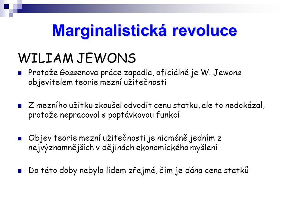 WILIAM JEWONS Protože Gossenova práce zapadla, oficiálně je W. Jewons objevitelem teorie mezní užitečnosti Z mezního užitku zkoušel odvodit cenu statk