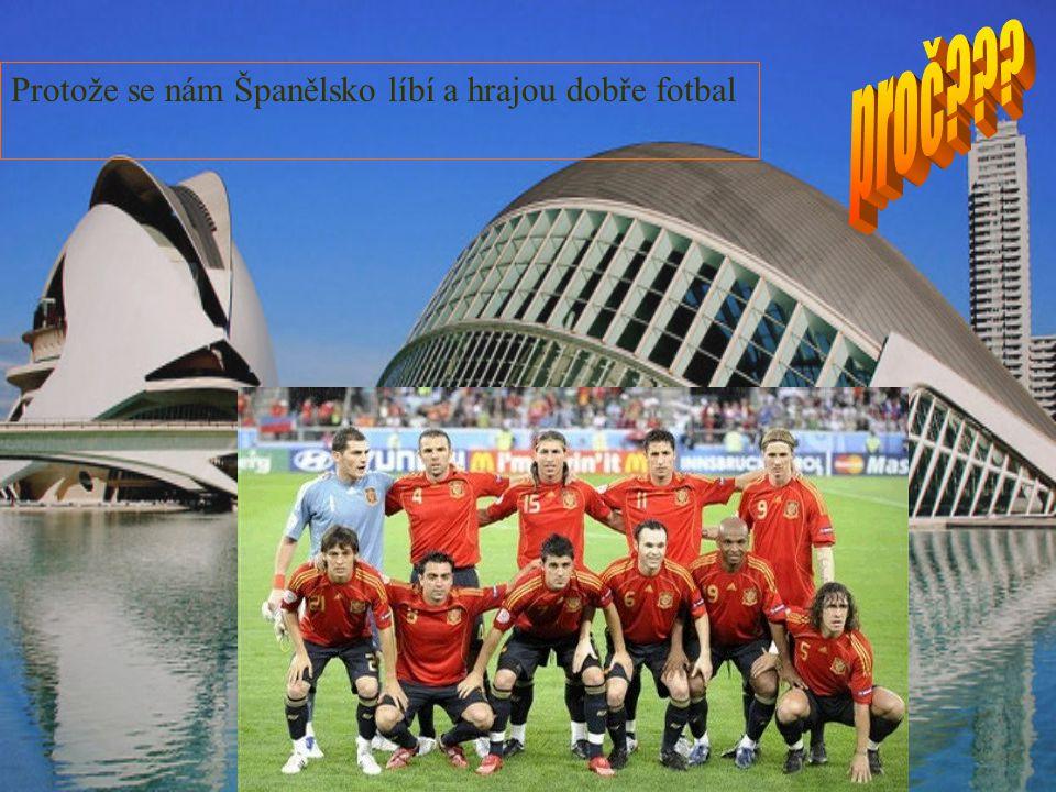 Protože se nám Španělsko líbí a hrajou dobře fotbal