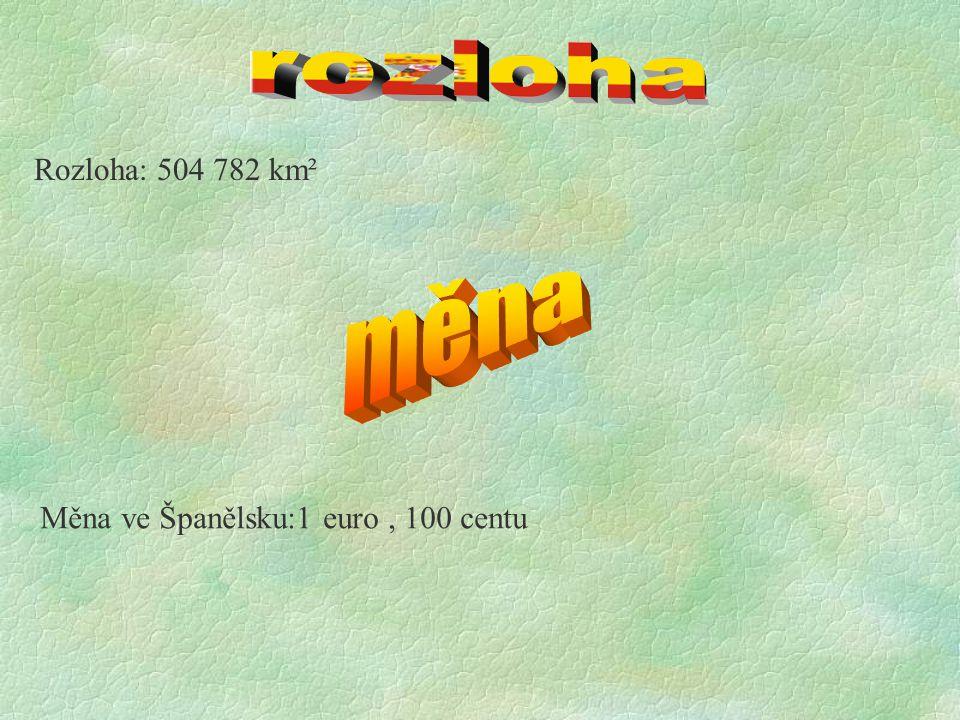 Rozloha: 504 782 km² Měna ve Španělsku:1 euro, 100 centu