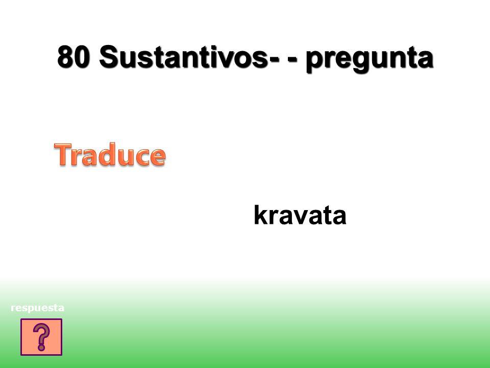 80 Sustantivos- - pregunta kravata respuesta