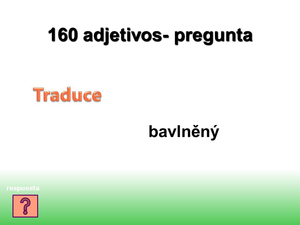 160 adjetivos- pregunta bavlněný respuesta