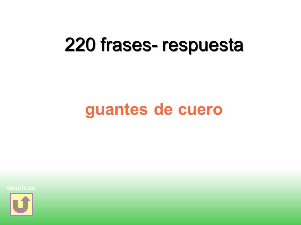 220 frases- respuesta guantes de cuero empiezo