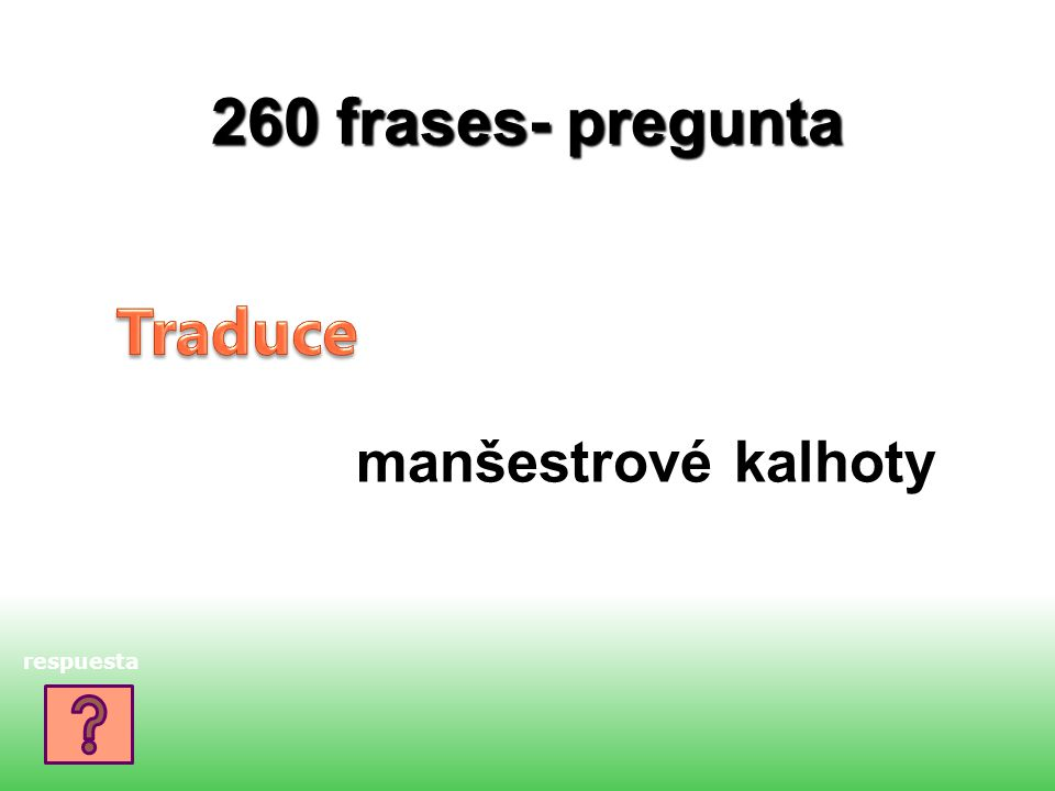 260 frases- pregunta manšestrové kalhoty respuesta