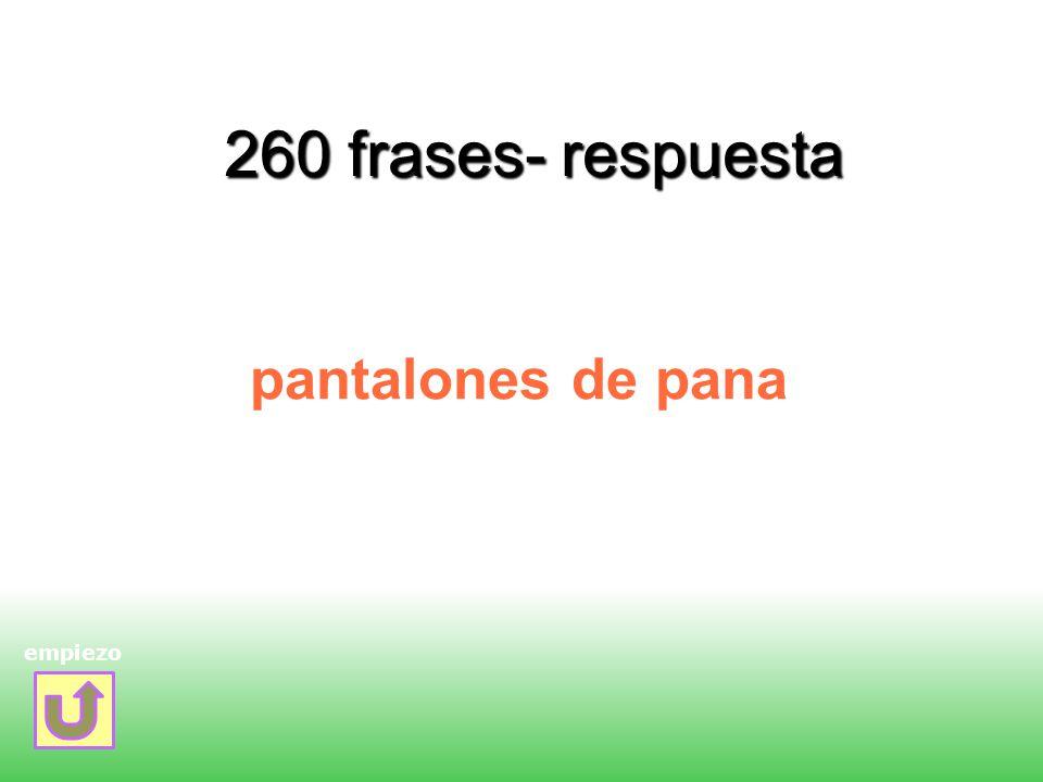 260 frases- respuesta pantalones de pana empiezo