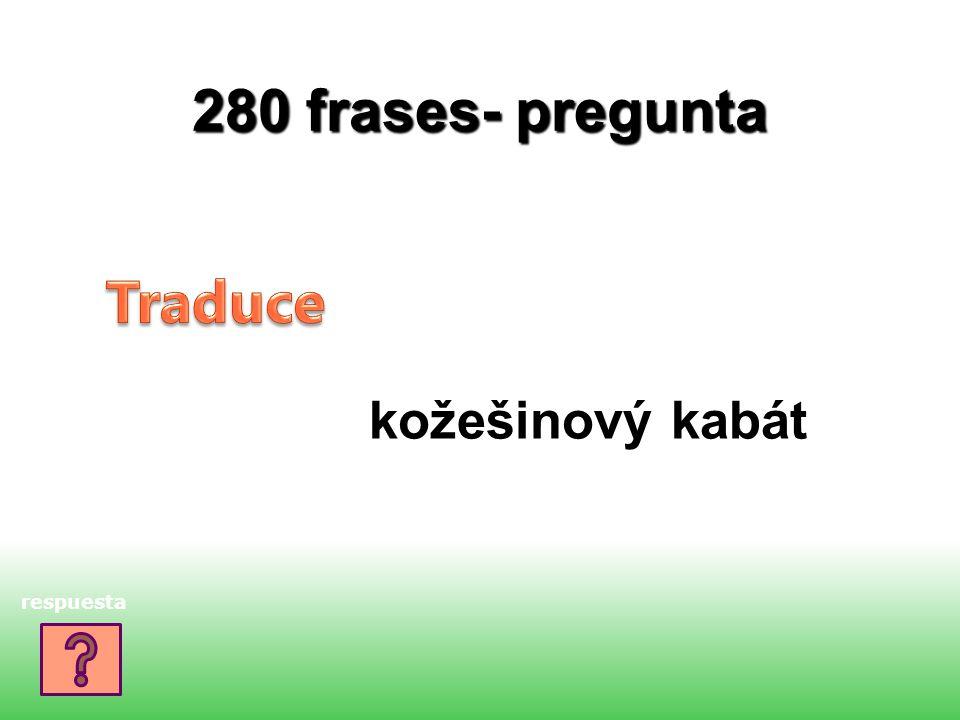 280 frases- pregunta kožešinový kabát respuesta
