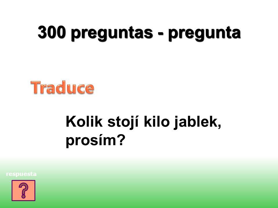 300 preguntas - pregunta Kolik stojí kilo jablek, prosím? respuesta