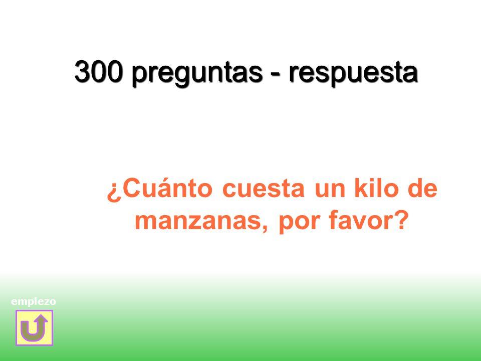 300 preguntas - respuesta ¿Cuánto cuesta un kilo de manzanas, por favor? empiezo