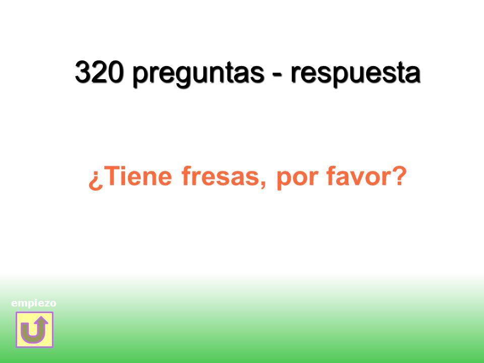 320 preguntas - respuesta ¿Tiene fresas, por favor? empiezo