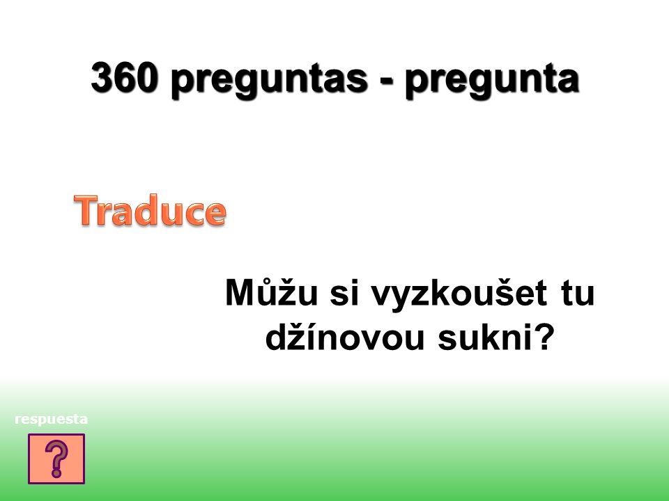 360 preguntas - pregunta Můžu si vyzkoušet tu džínovou sukni? respuesta