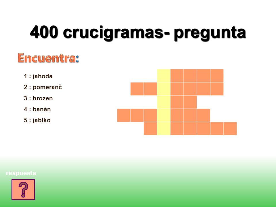 400 crucigramas- pregunta respuesta 1 : jahoda 2 : pomeranč 3 : hrozen 4 : banán 5 : jablko 1. 2. 3. 4. 5.