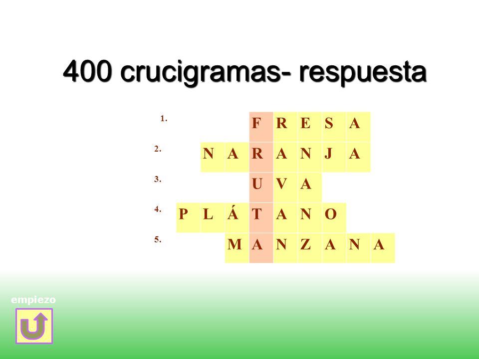 400 crucigramas- respuesta empiezo 1. FRESA 2. NARANJA 3. UVA 4. PLÁTANO 5. MANZANA