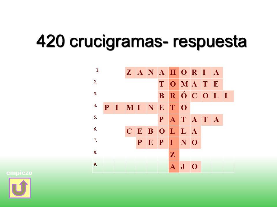 420 crucigramas- respuesta empiezo 1. ZANAHORIA 2. TOMATE 3. BRÓCOLI 4. PIMINETO 5. PATATA 6. CEBOLLA 7. PEPINO 8. Z 9. AJO