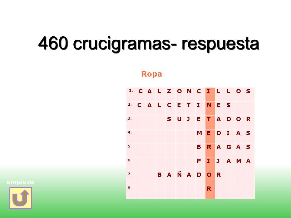 460 crucigramas- respuesta empiezo 1. CALZONCILLOS 2. CALCETINES 3. SUJETADOR 4. MEDIAS 5. BRAGAS 6. PIJAMA 7. BAÑADOR 8. R Ropa