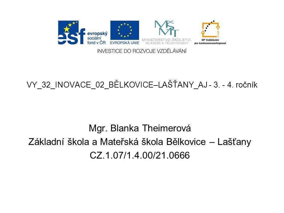Název školy:Základní škola a Mateřská škola Bělkovice-Lašťany, příspěvková organizace Registrační číslo projektu: CZ.1.07/1.4.00/21.0666 Označení materiálu: VY_32_INOVACE_02_BĚLKOVICE-LAŠŤANY_AJ-3.
