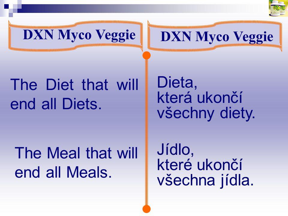 Jídlo, které ukončí všechna jídla. The Diet that will end all Diets. DXN Myco Veggie Dieta, která ukončí všechny diety. The Meal that will end all Mea